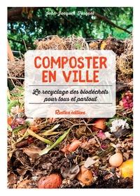 Jean-Jacques Fasquel - Composter en ville - Le recyclage des biodéchets pour tous et partout.