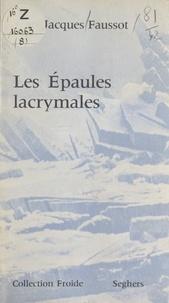 Jean-Jacques Faussot et Serge Sautreau - Les épaules lacrymales - Et autres poèmes.