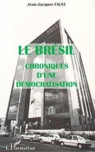 Jean-Jacques Faust - Le Brésil, chroniques d'une démocratisation.
