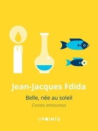 Jean-Jacques Fdida - Belle, née au soleil.