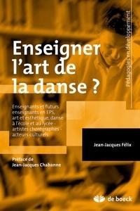 Jean-Jacques Felix - Enseigner l'art de la danse ? - L'acte artistique de danser et les fondements épistémologiques de la didactique de son enseignement.