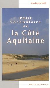 Jean-Jacques Fénié - Petit vocabulaire de la Côte Aquitaine.