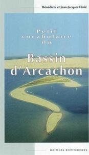 Jean-Jacques Fénié et Bénédicte Fénié - Petit vocabulaire du Bassin d'Arcachon.
