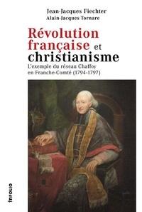Jean-Jacques Fiechter - Révolution française et christianisme - L'exemple du réseau Chaffoy en Franche-Comté (1794-1797).