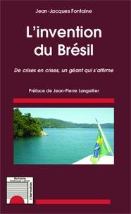 Jean-Jacques Fontaine - L'invention du Brésil - De crises en crises, un géant qui s'affirme.