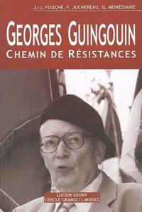 Jean-Jacques Fouché et Francis Juchereau - Georges Guingouin - Chemin de résistances.