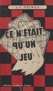 Jean-Jacques Frenay - Ce n'était qu'un jeu !.