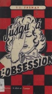 Jean-Jacques Frenay - Jusqu'à l'obsession.