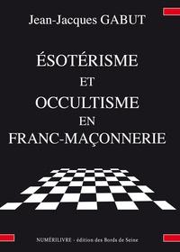Jean-Jacques Gabut - Esotérisme et occultisme en franc-maçonnerie.
