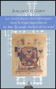 Jean-Jacques Gabut - Les Survivances chevaleresques dans la franc-maçonnerie du Rite Ecossais Ancien et Accepté.