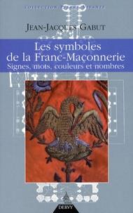 Jean-Jacques Gabut - Les Symboles de la franc-maçonnerie - Signes, mots, couleurs et nombres.