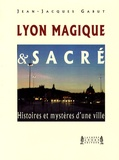 Jean-Jacques Gabut - Lyon Magique et Sacré - Histoires et mystères d'une ville.