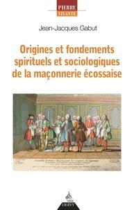 Origines et fondements spirituels et sociologiques de la maçonnerie écossaise.pdf