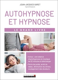 Jean-Jacques Garet - Autohypnose et hypnose - Le grand livre.