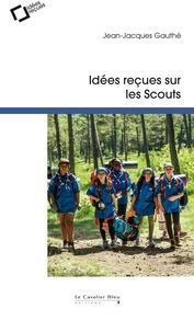 Jean-Jacques Gauthé - Idées reçues sur les scouts.