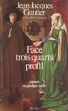 Jean-Jacques Gautier - Face, trois quarts, profil - Roman en quelque sorte.
