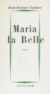 Jean-Jacques Gautier - Maria la Belle.