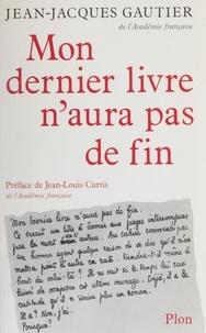 Jean-Jacques Gautier - Mon dernier livre n'aura pas de fin.