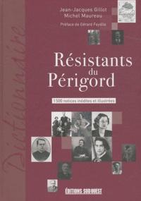 Jean-Jacques Gillot et Michel Maureau - Résistants du Périgord - 1500 notices inédites et illustrées.