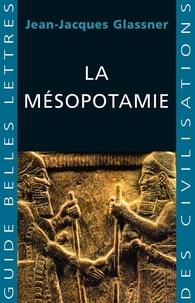 Jean-Jacques Glassner - La Mésopotamie.