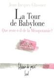 Jean-Jacques Glassner - La tour de Babylone - Que reste-t-il de la Mésopotamie ?.