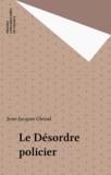 Jean-Jacques Gleizal - Le Désordre policier.