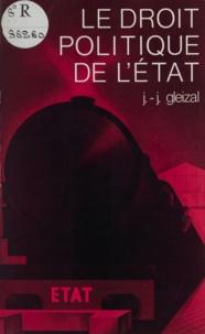 Jean-Jacques Gleizal - Le Droit politique de l'État - Essai sur la production historique du droit administratif.