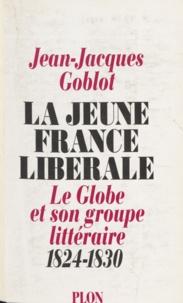 """Jean-Jacques Goblot - La jeune France libérale - """"Le Globe"""" et son groupe littéraire, 1824-1830."""