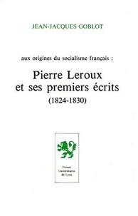 Jean-Jacques Goblot - Pierre Leroux et ses premiers écrits - 1824-1830.