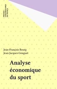 Jean-Jacques Gouguet et Jean-François Bourg - Analyse économique du sport.