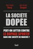 Jean-Jacques Gouguet et Jean-François Bourg - La société dopée - Peut-on lutter contre le dopage sportif dans une societe de marché ?.