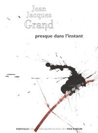 Jean-Jacques Grand - Presque dans l'instant.