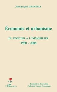 Jean-Jacques Granelle - Economie et urbanisme - Du foncier à l'immobilier 1950-2008.