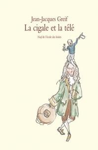 Jean-Jacques Greif - La cigale et la télé.