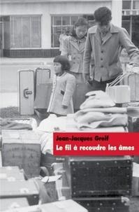 Jean-Jacques Greif - Le fil à recoudre les âmes.
