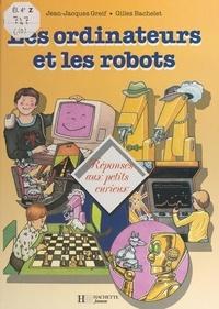 Jean-Jacques Greif et Gilles Bachelet - Les ordinateurs et les robots.