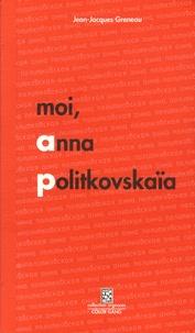 Jean-Jacques Greneau - Moi, Anna Politkovskaïa.