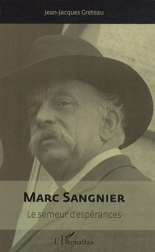Jean-Jacques Gréteau - Marc Sangnier - Le semeur d'espérances.