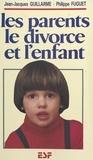 Jean-Jacques Guillarmé et Philippe Fuguet - Les parents, le divorce et l'enfant.