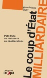 Jean-Jacques Gury - Le coup d'état milliardaire - Petit traité de résistance au néolibéralisme.
