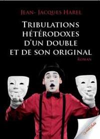 Jean-Jacques Harel - Tribulations hétérodoxes d'un double et de son original.