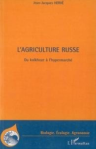 Jean-Jacques Hervé - L'agriculture russe - Du kolkhoze à  l'hypermarché.