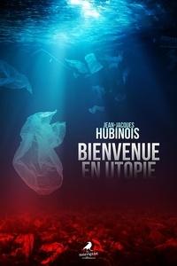 Jean-Jacques Hubinois - Bienvenue en utopie.