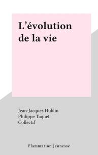 Jean-Jacques Hublin et  Collectif - L'évolution de la vie.