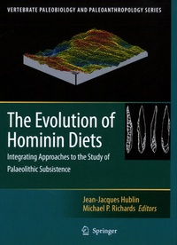 Jean-Jacques Hublin et Michael P. Richards - The Evolution of Hominin Diets - Integrating Approaches to the Study of Palaeolithic Subsistence.