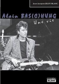 Jean-Jacques Jelot-Blanc - Alain Bas(c)hung - Une vie.