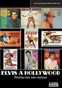 Jean-Jacques Jelot-Blanc - Elvis à Hollywood - Presley fait son cinéma.