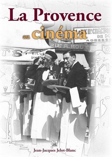 Jean-Jacques Jelot-Blanc - La Provence au cinéma - Quand le cinéma parlait avec l'accent.