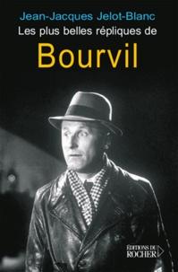 Jean-Jacques Jelot-Blanc - Les plus belles répliques de Bourvil.