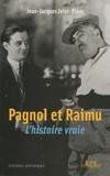 Jean-Jacques Jelot-Blanc - Pagnol et Raimu - L'Histoire vraie.